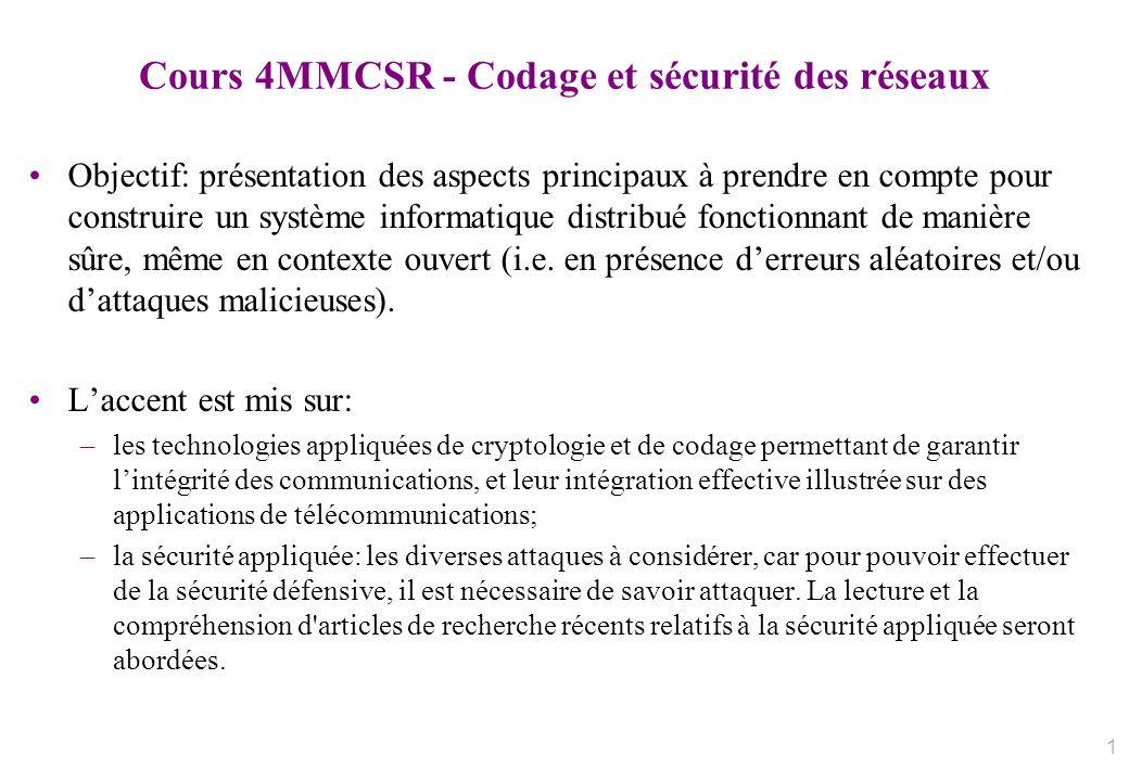 Cours 4MMCSR - Codage et sécurité des réseaux Objectif: présentation des aspects principaux à prendre en compte pour construire un système informatiqu