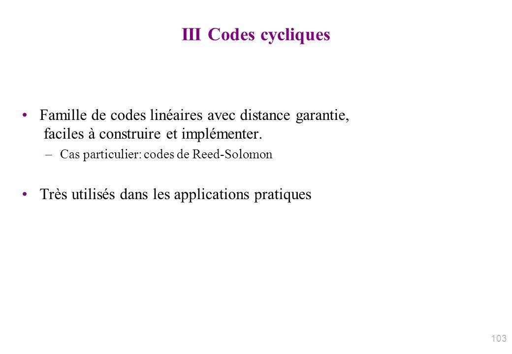 III Codes cycliques Famille de codes linéaires avec distance garantie, faciles à construire et implémenter. –Cas particulier: codes de Reed-Solomon Tr
