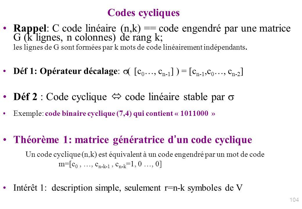 Codes cycliques Rappel: C code linéaire (n,k) == code engendré par une matrice G (k lignes, n colonnes) de rang k; les lignes de G sont formées par k