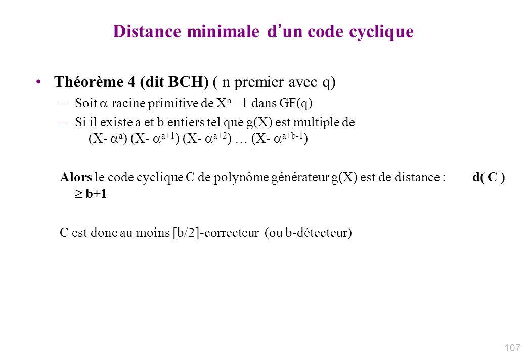 Distance minimale dun code cyclique Théorème 4 (dit BCH) ( n premier avec q) –Soit racine primitive de X n –1 dans GF(q) –Si il existe a et b entiers