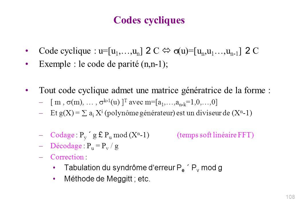 Codes cycliques Code cyclique : u=[u 1,…,u n ] 2 C (u)=[u n,u 1 …,u n-1 ] 2 C Exemple : le code de parité (n,n-1); Tout code cyclique admet une matric