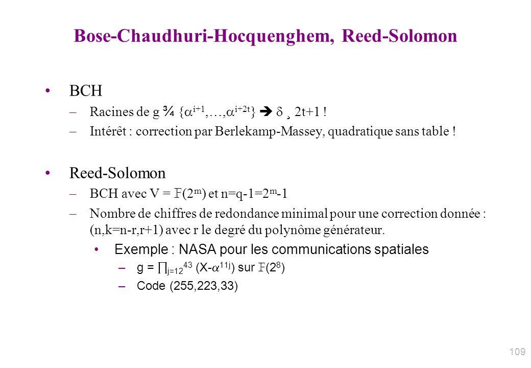 Bose-Chaudhuri-Hocquenghem, Reed-Solomon BCH –Racines de g ¾ { i+1,…, i+2t } ¸ 2t+1 ! –Intérêt : correction par Berlekamp-Massey, quadratique sans tab