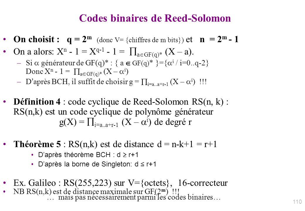 Codes binaires de Reed-Solomon On choisit : q = 2 m (donc V= {chiffres de m bits}) et n = 2 m - 1 On a alors: X n - 1 = X q-1 - 1 = a GF(q)* (X – a).