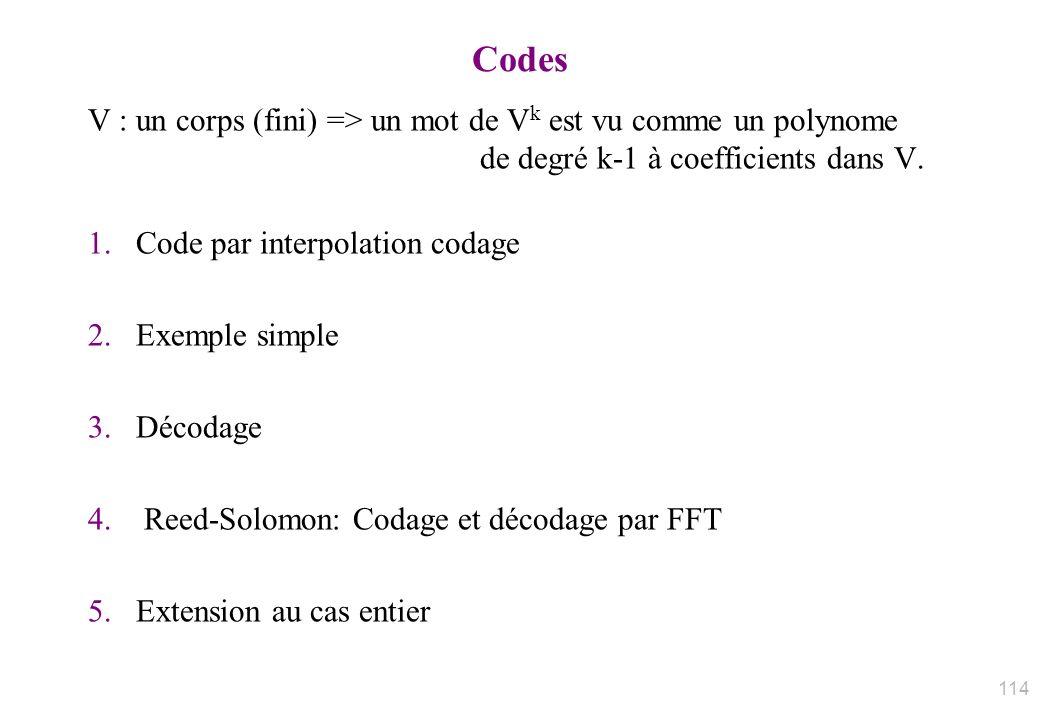 Codes V : un corps (fini) => un mot de V k est vu comme un polynome de degré k-1 à coefficients dans V. 1.Code par interpolation codage 2.Exemple simp