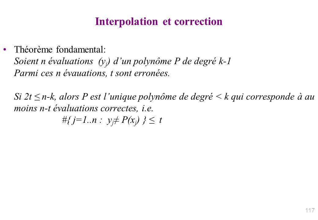 Interpolation et correction Théorème fondamental: Soient n évaluations (y j ) dun polynôme P de degré k-1 Parmi ces n évauations, t sont erronées. Si