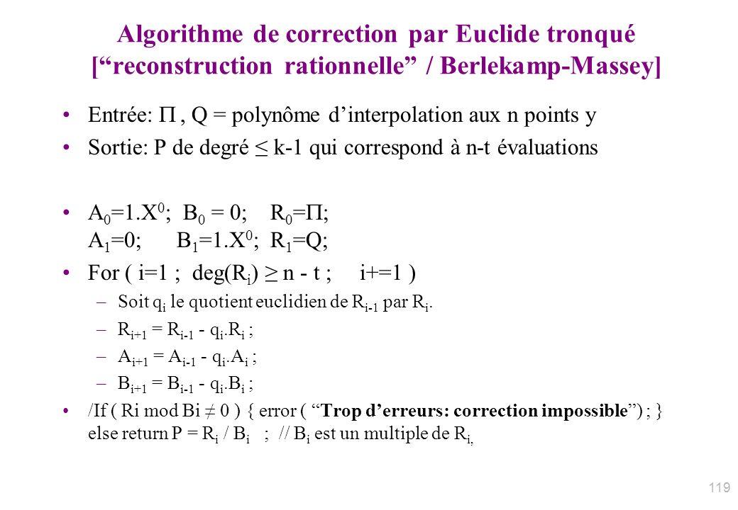 Algorithme de correction par Euclide tronqué [reconstruction rationnelle / Berlekamp-Massey] Entrée:, Q = polynôme dinterpolation aux n points y Sorti
