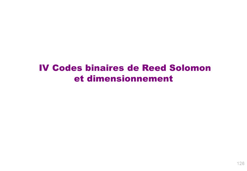 IV Codes binaires de Reed Solomon et dimensionnement 126