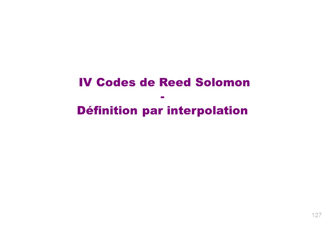 IV Codes de Reed Solomon - Définition par interpolation 127