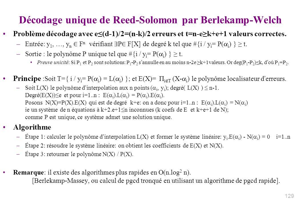 Décodage unique de Reed-Solomon par Berlekamp-Welch Problème décodage avec e(d-1)/2=(n-k)/2 erreurs et t=n-ek+e+1 valeurs correctes. –Entrée: y 1, …,