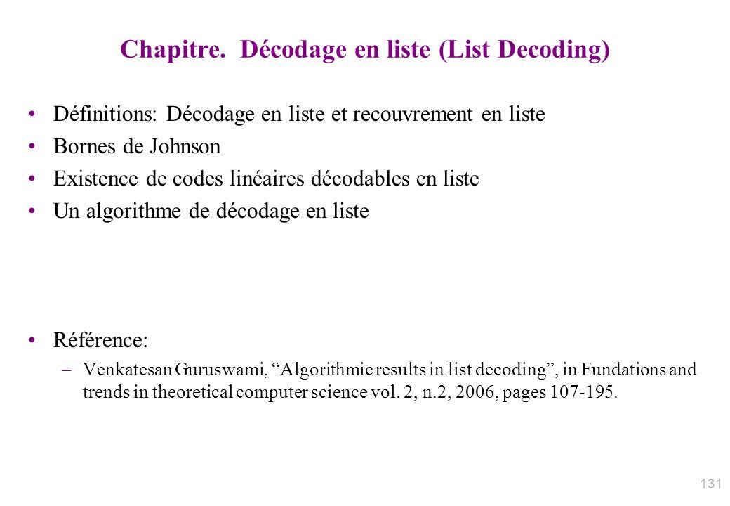 Chapitre. Décodage en liste (List Decoding) Définitions: Décodage en liste et recouvrement en liste Bornes de Johnson Existence de codes linéaires déc