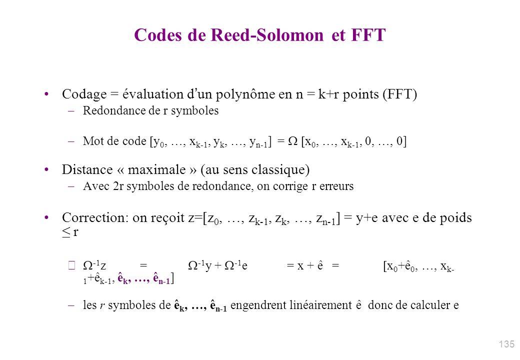 Codes de Reed-Solomon et FFT Codage = évaluation dun polynôme en n = k+r points (FFT) –Redondance de r symboles –Mot de code y 0, …, x k-1, y k, …, y