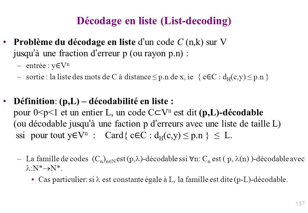 Décodage en liste (List-decoding) Problème du décodage en liste dun code C (n,k) sur V jusquà une fraction derreur p (ou rayon p n) : –entrée : y V n