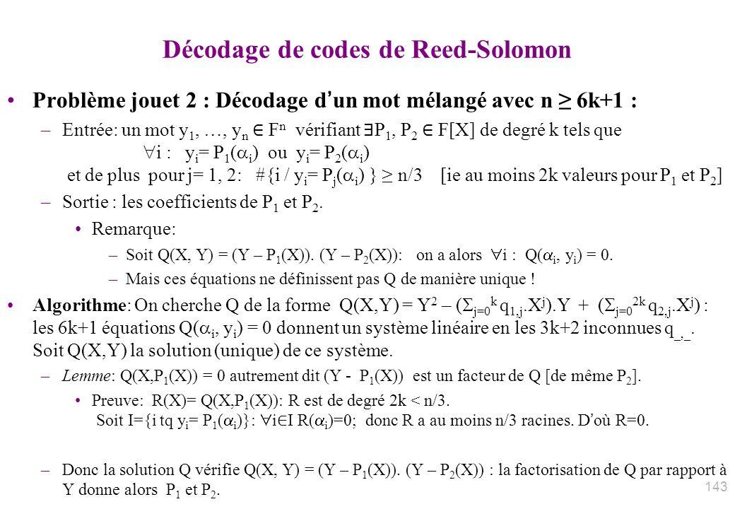 Décodage de codes de Reed-Solomon Problème jouet 2 : Décodage dun mot mélangé avec n 6k+1 : –Entrée: un mot y 1, …, y n F n vérifiant P 1, P 2 F[X] de