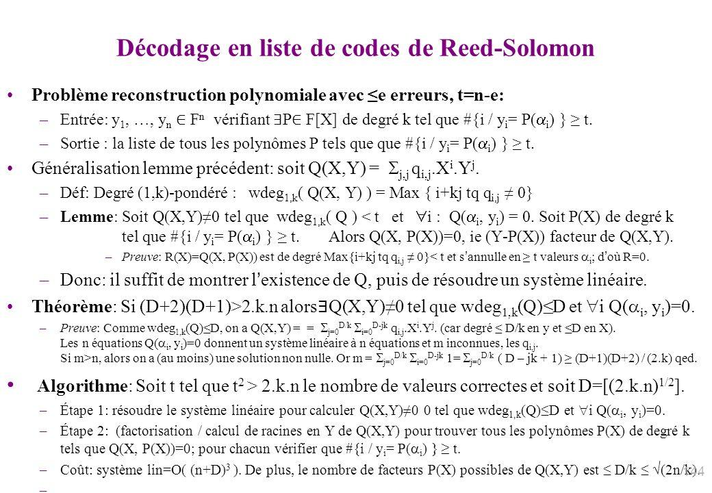 Décodage en liste de codes de Reed-Solomon Problème reconstruction polynomiale avec e erreurs, t=n-e: –Entrée: y 1, …, y n F n vérifiant P F[X] de deg