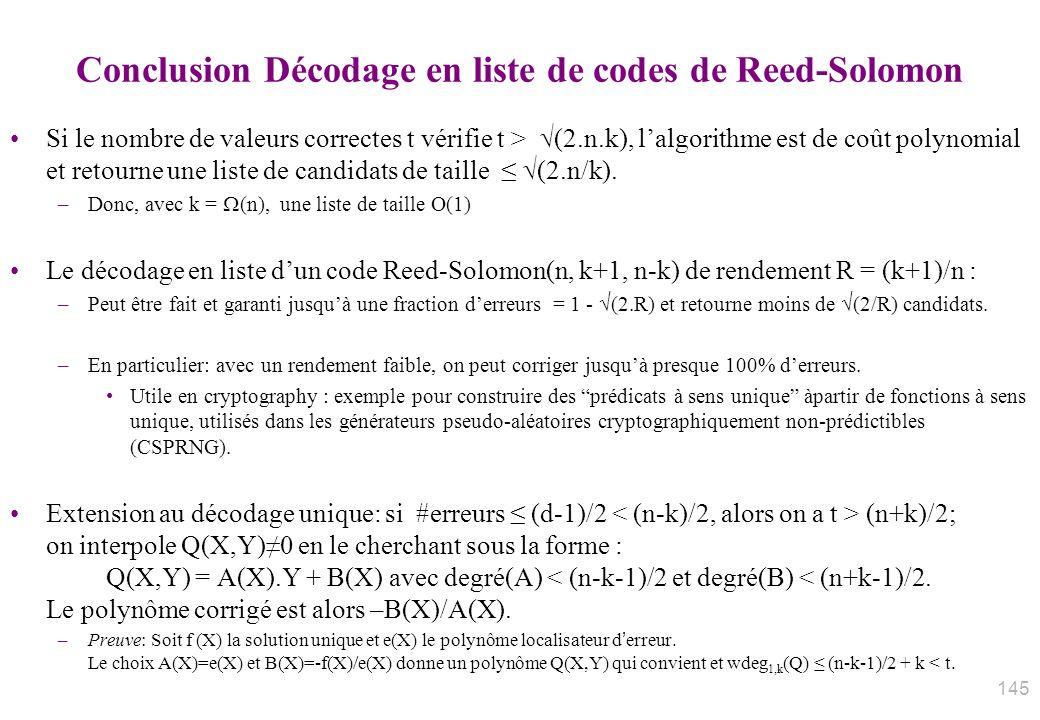 Conclusion Décodage en liste de codes de Reed-Solomon Si le nombre de valeurs correctes t vérifie t > (2.n.k), lalgorithme est de coût polynomial et r