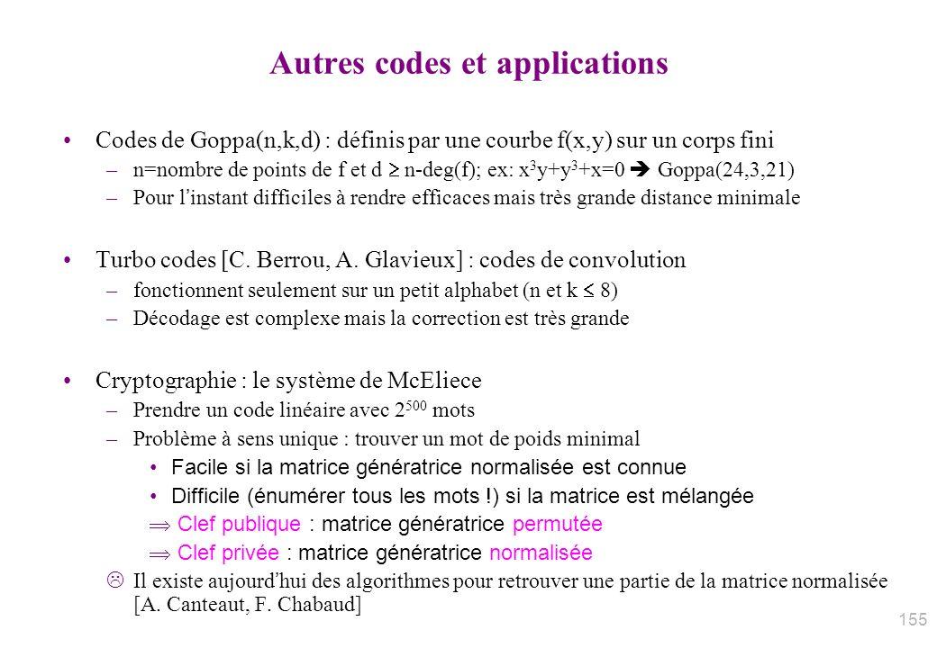 Autres codes et applications Codes de Goppa(n,k,d) : définis par une courbe f(x,y) sur un corps fini –n=nombre de points de f et d n-deg(f); ex: x 3 y