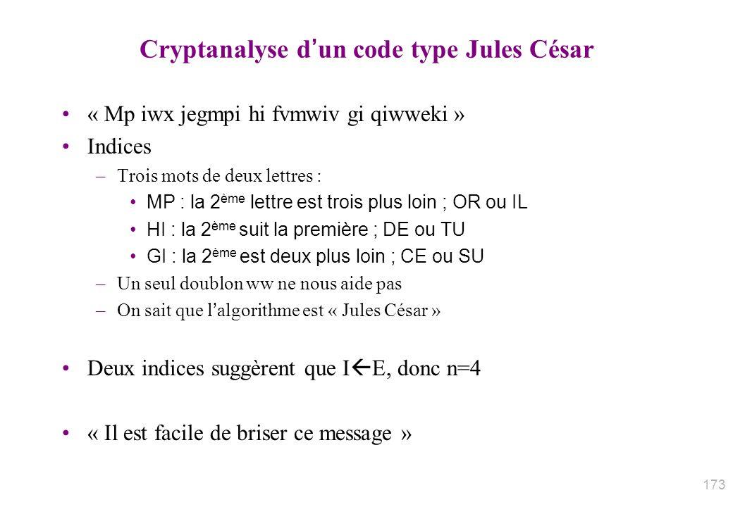 Cryptanalyse dun code type Jules César « Mp iwx jegmpi hi fvmwiv gi qiwweki » Indices –Trois mots de deux lettres : MP : la 2 ème lettre est trois plu