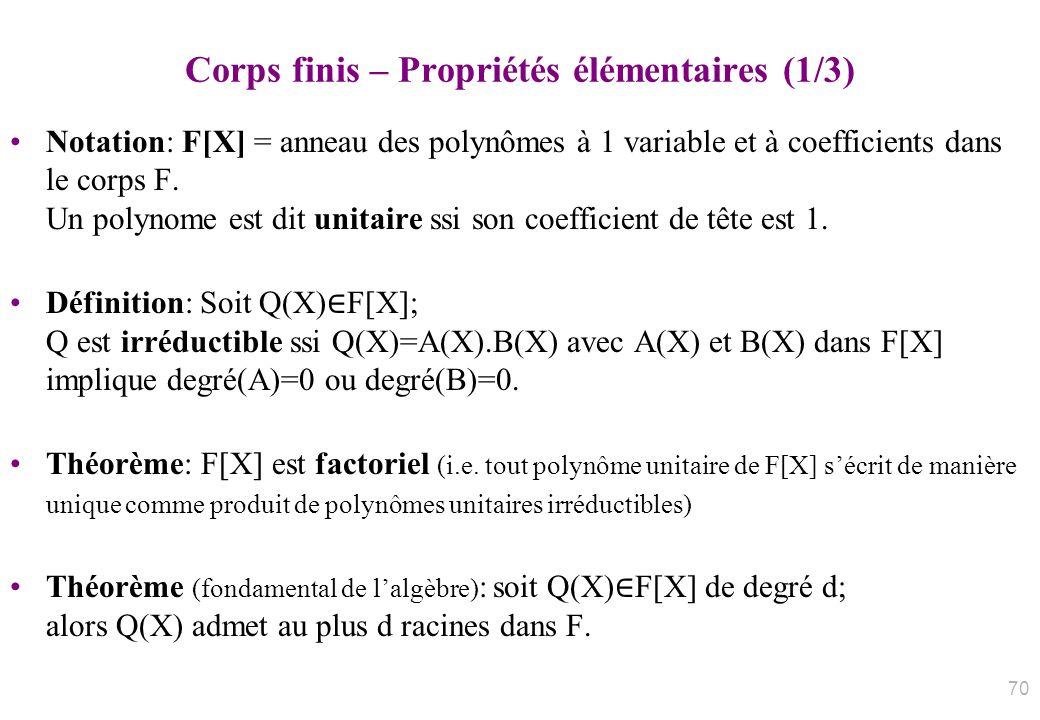 Corps finis – Propriétés élémentaires (1/3) Notation: F[X] = anneau des polynômes à 1 variable et à coefficients dans le corps F. Un polynome est dit