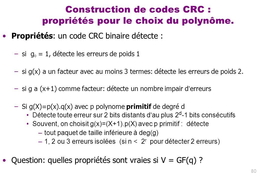 Construction de codes CRC : propriétés pour le choix du polynôme. Propriétés: un code CRC binaire détecte : –si g 0 = 1, détecte les erreurs de poids