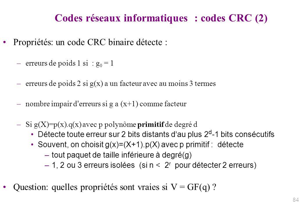 Codes réseaux informatiques : codes CRC (2) Propriétés: un code CRC binaire détecte : –erreurs de poids 1 si : g 0 = 1 –erreurs de poids 2 si g(x) a u