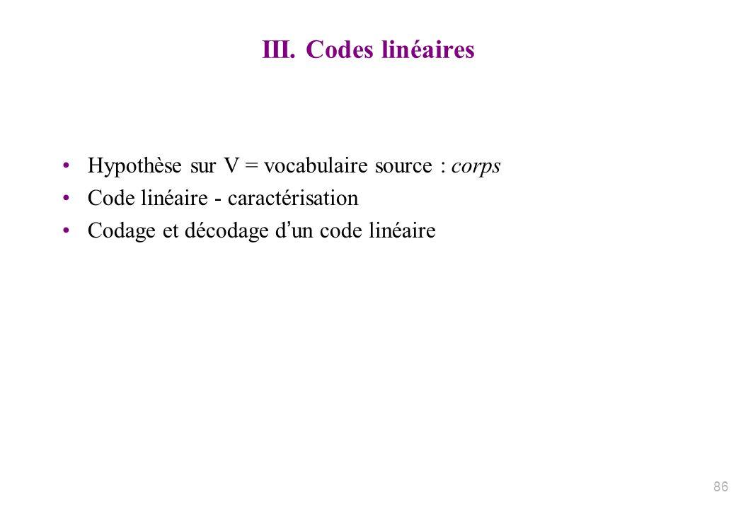 III. Codes linéaires Hypothèse sur V = vocabulaire source : corps Code linéaire - caractérisation Codage et décodage dun code linéaire 86