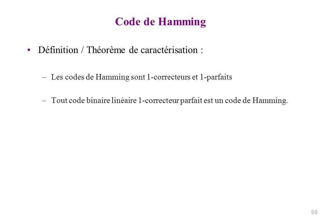 Code de Hamming Définition / Théorème de caractérisation : –Les codes de Hamming sont 1-correcteurs et 1-parfaits –Tout code binaire linéaire 1-correc
