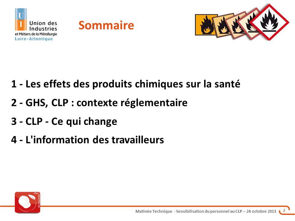 Matinée Technique - Sensibilisation du personnel au CLP – 24 octobre 2013 2 1 - Les effets des produits chimiques sur la santé 2 - GHS, CLP : contexte