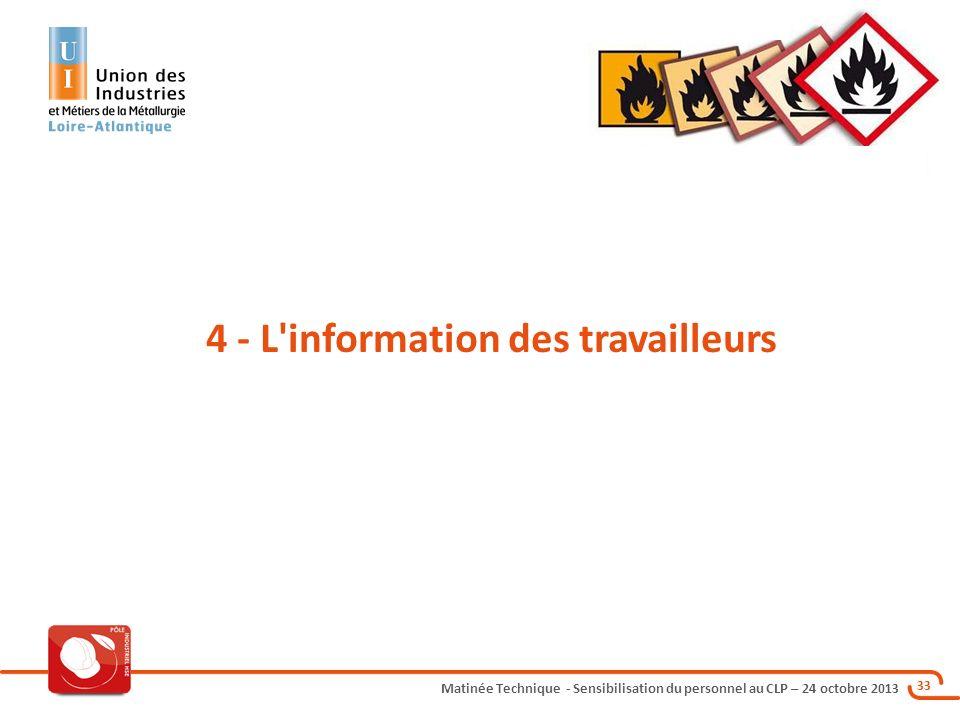 Matinée Technique - Sensibilisation du personnel au CLP – 24 octobre 2013 33 4 - L'information des travailleurs