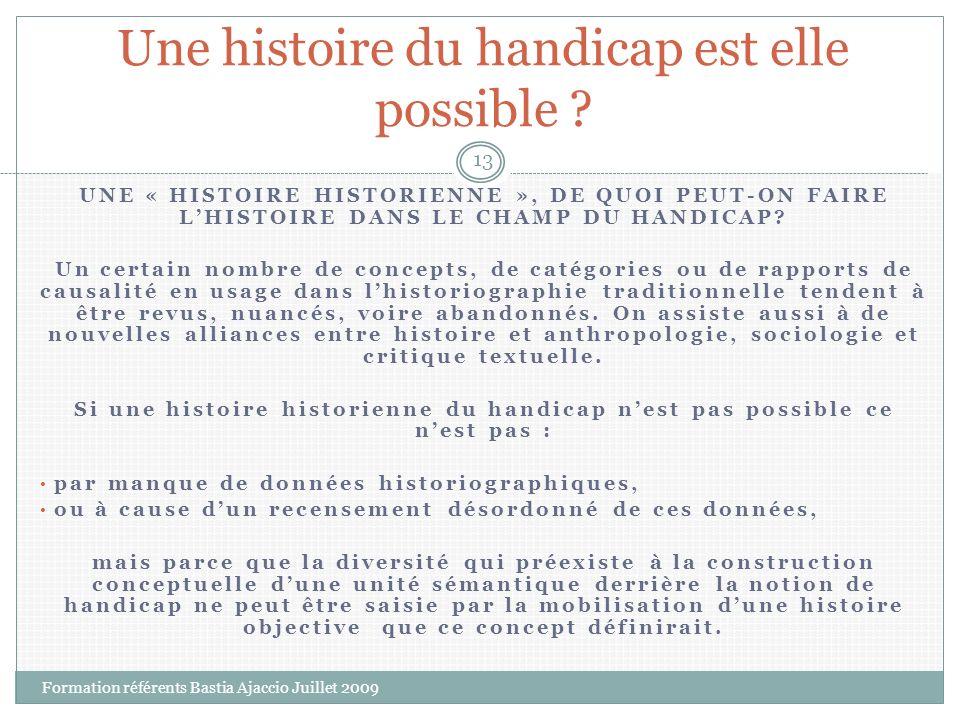 UNE « HISTOIRE HISTORIENNE », DE QUOI PEUT-ON FAIRE LHISTOIRE DANS LE CHAMP DU HANDICAP? Un certain nombre de concepts, de catégories ou de rapports d
