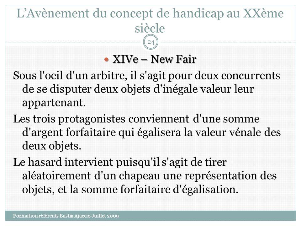 LAvènement du concept de handicap au XXème siècle XIVe – New Fair XIVe – New Fair Sous l'oeil d'un arbitre, il s'agit pour deux concurrents de se disp