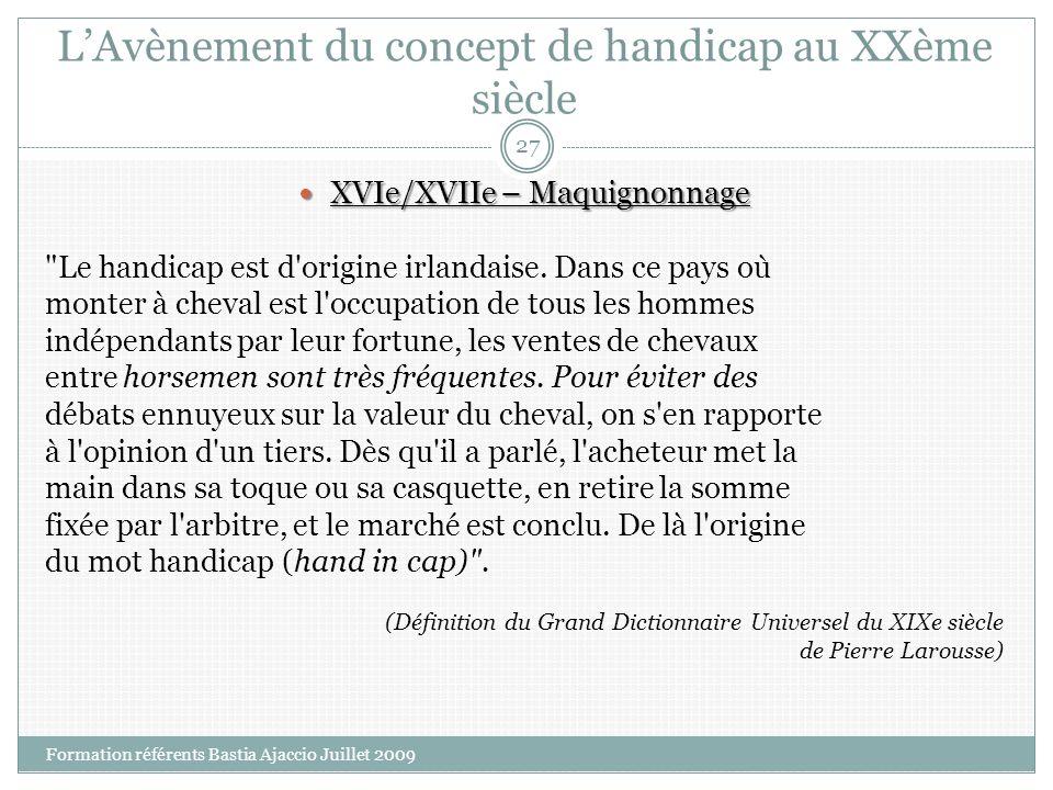 LAvènement du concept de handicap au XXème siècle XVIe/XVIIe – Maquignonnage XVIe/XVIIe – Maquignonnage