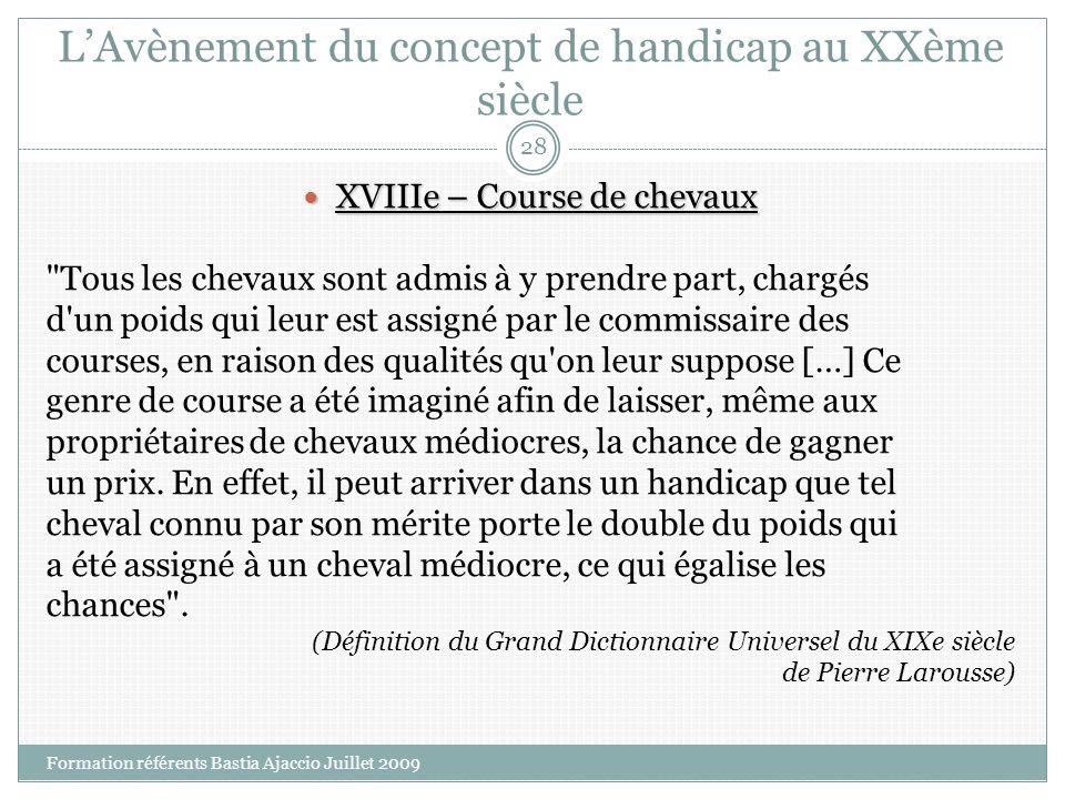LAvènement du concept de handicap au XXème siècle XVIIIe – Course de chevaux XVIIIe – Course de chevaux
