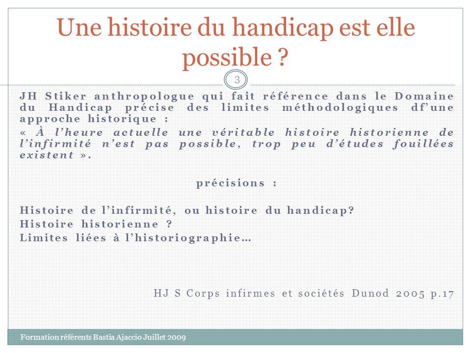 JH Stiker anthropologue qui fait référence dans le Domaine du Handicap précise des limites méthodologiques dfune approche historique : « À lheure actu