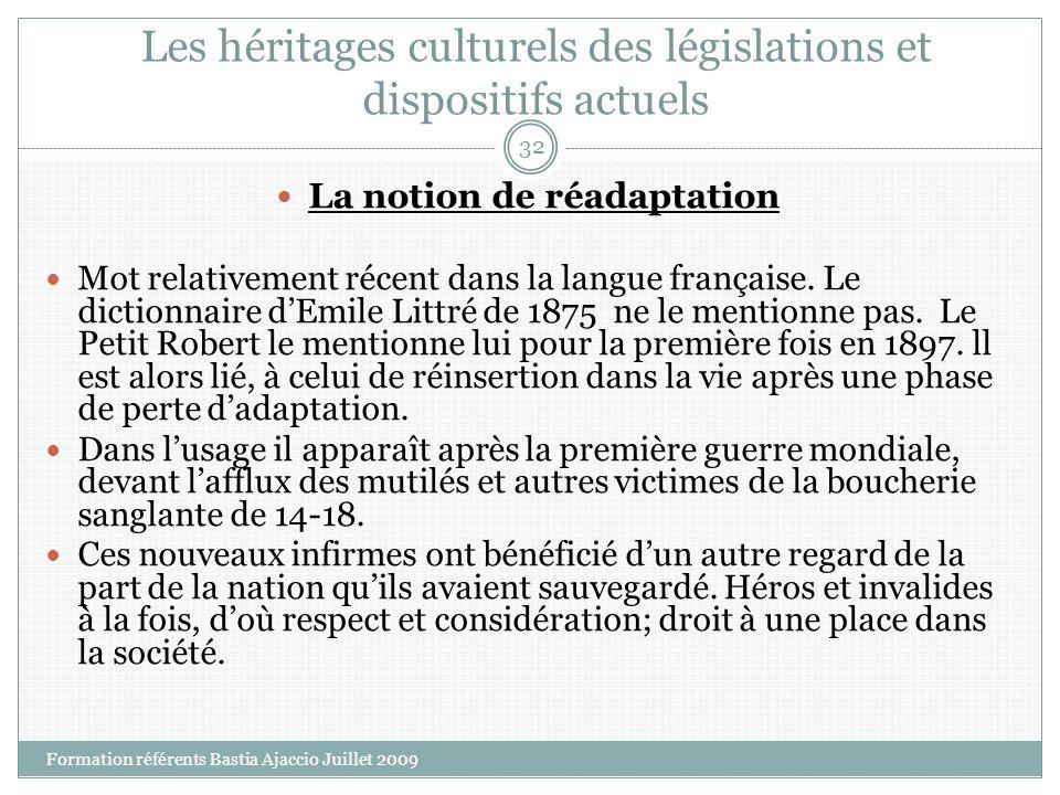 Les héritages culturels des législations et dispositifs actuels La notion de réadaptation Mot relativement récent dans la langue française. Le diction