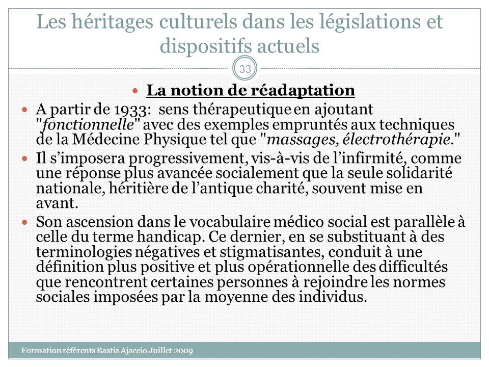 Les héritages culturels dans les législations et dispositifs actuels La notion de réadaptation A partir de 1933: sens thérapeutique en ajoutant