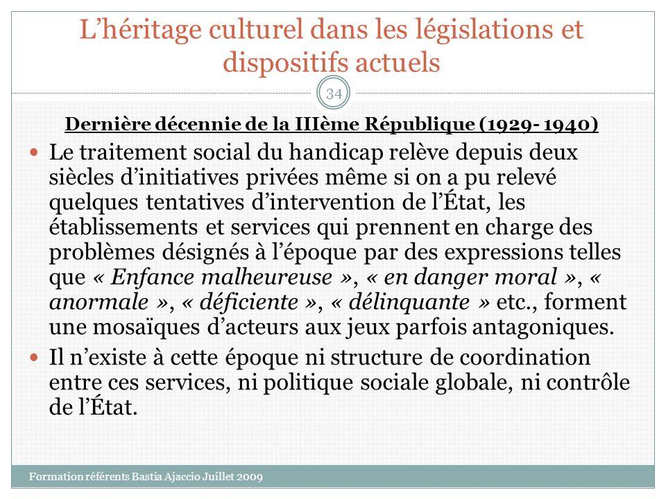 Lhéritage culturel dans les législations et dispositifs actuels Dernière décennie de la IIIème République (1929- 1940) Le traitement social du handica