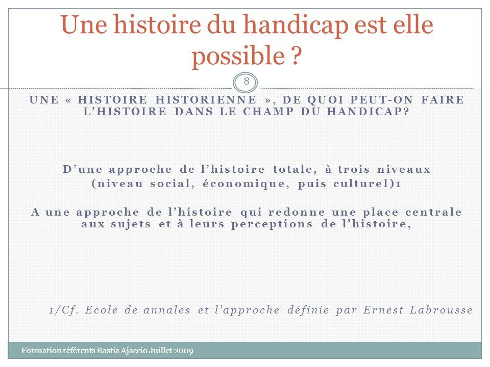 UNE « HISTOIRE HISTORIENNE », DE QUOI PEUT-ON FAIRE LHISTOIRE DANS LE CHAMP DU HANDICAP? Dune approche de lhistoire totale, à trois niveaux (niveau so