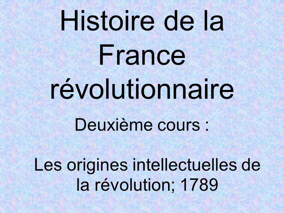 Histoire de la France révolutionnaire Deuxième cours : Les origines intellectuelles de la révolution; 1789