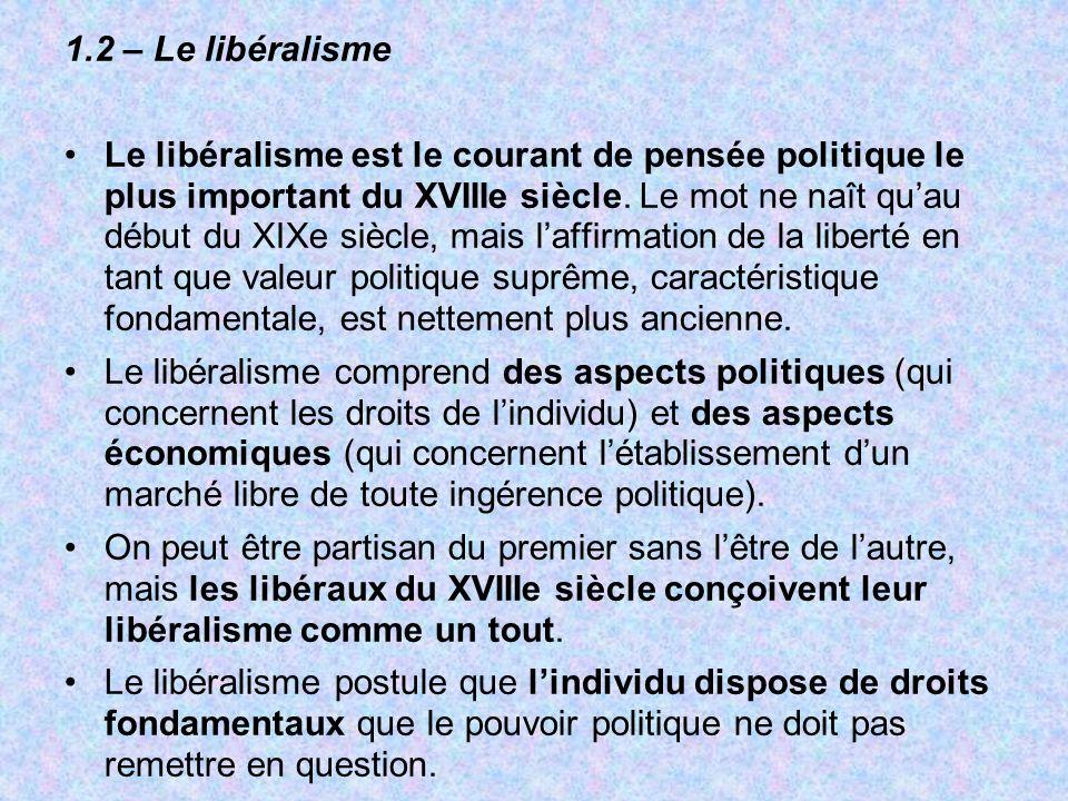 1.2 – Le libéralisme Le libéralisme est le courant de pensée politique le plus important du XVIIIe siècle. Le mot ne naît quau début du XIXe siècle, m
