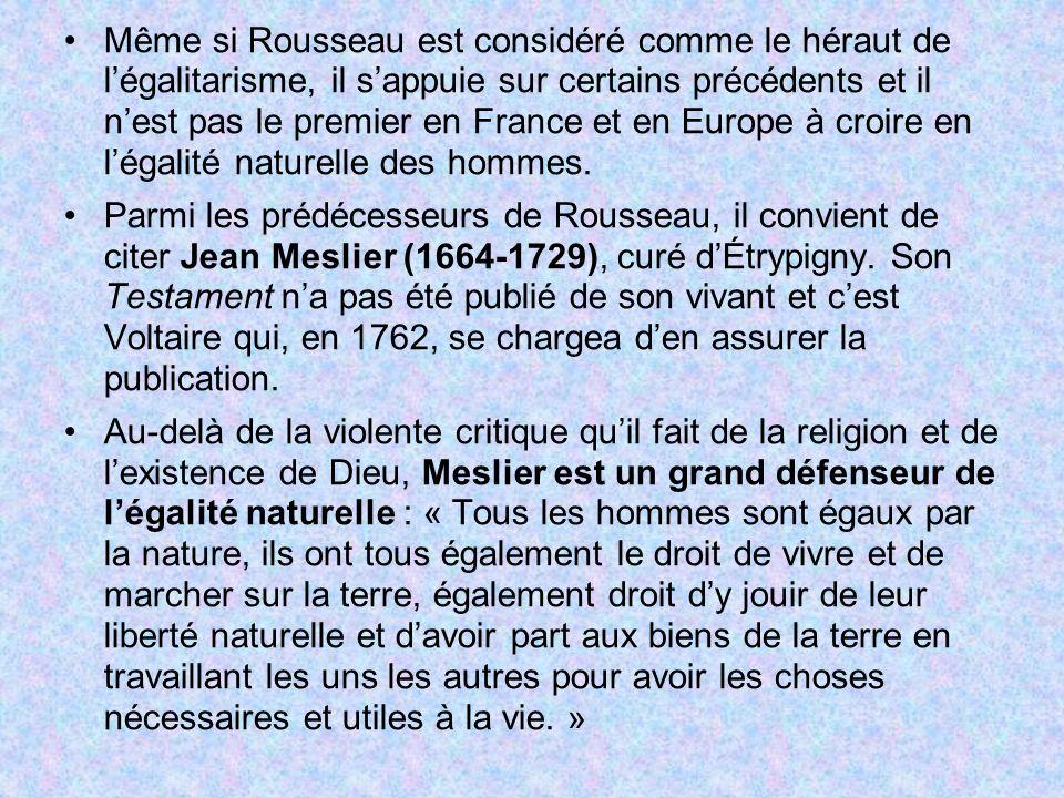 Même si Rousseau est considéré comme le héraut de légalitarisme, il sappuie sur certains précédents et il nest pas le premier en France et en Europe à