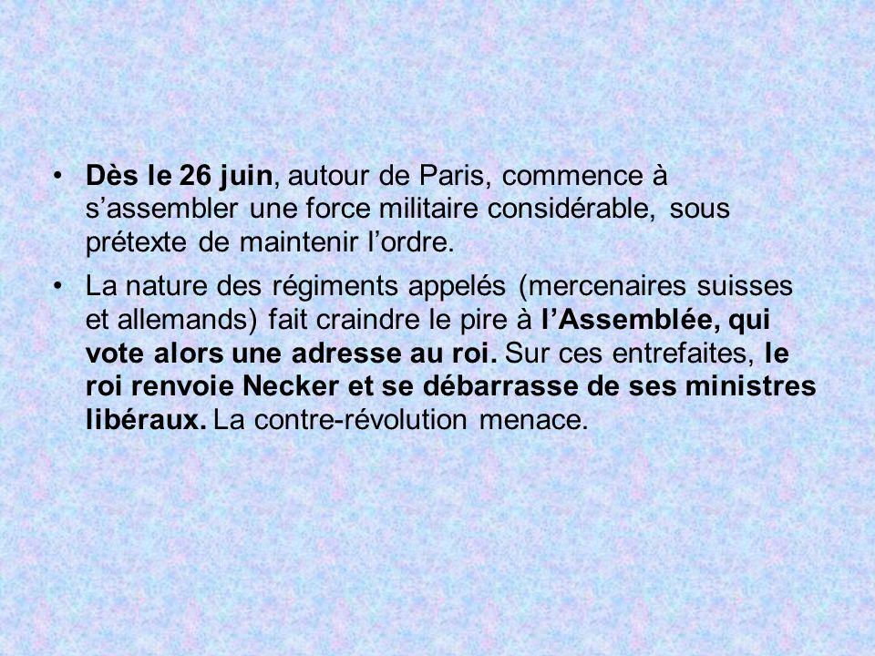 Dès le 26 juin, autour de Paris, commence à sassembler une force militaire considérable, sous prétexte de maintenir lordre. La nature des régiments ap