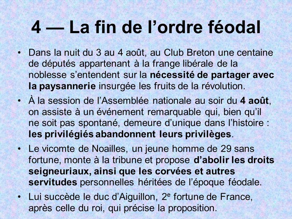 4 La fin de lordre féodal Dans la nuit du 3 au 4 août, au Club Breton une centaine de députés appartenant à la frange libérale de la noblesse sentende