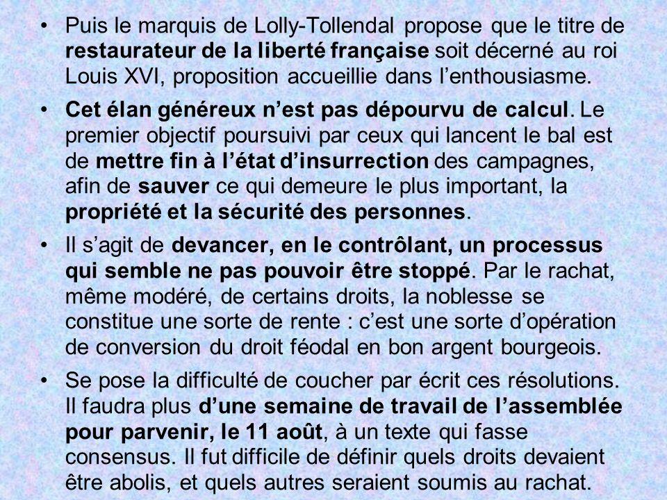 Puis le marquis de Lolly-Tollendal propose que le titre de restaurateur de la liberté française soit décerné au roi Louis XVI, proposition accueillie