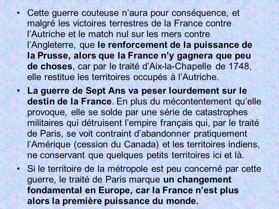 Cette guerre couteuse naura pour conséquence, et malgré les victoires terrestres de la France contre lAutriche et le match nul sur les mers contre lAn
