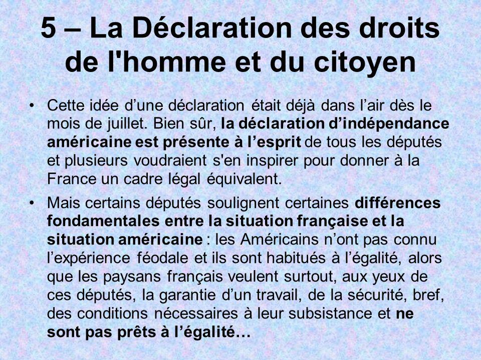 5 – La Déclaration des droits de l'homme et du citoyen Cette idée dune déclaration était déjà dans lair dès le mois de juillet. Bien sûr, la déclarati