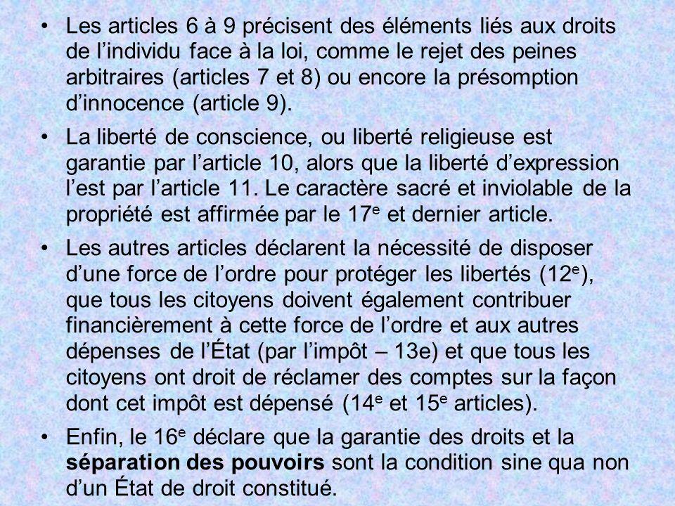 Les articles 6 à 9 précisent des éléments liés aux droits de lindividu face à la loi, comme le rejet des peines arbitraires (articles 7 et 8) ou encor