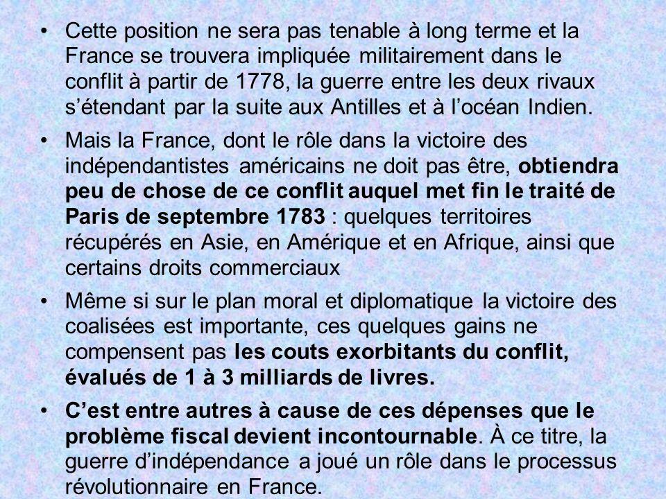 Cette position ne sera pas tenable à long terme et la France se trouvera impliquée militairement dans le conflit à partir de 1778, la guerre entre les