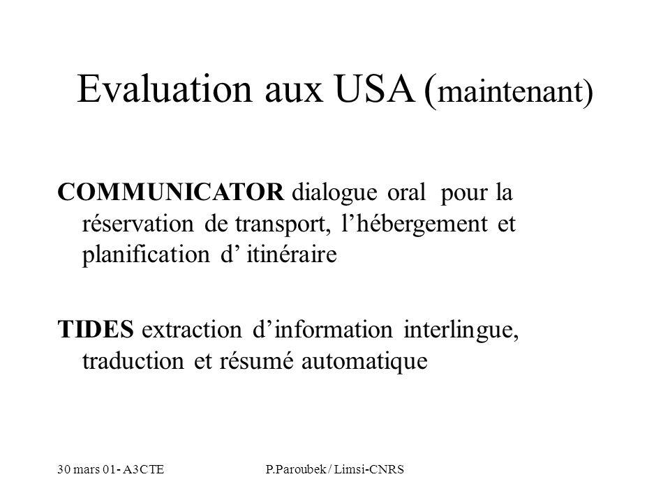 30 mars 01- A3CTEP.Paroubek / Limsi-CNRS Evaluation aux USA ( maintenant) COMMUNICATOR dialogue oral pour la réservation de transport, lhébergement et