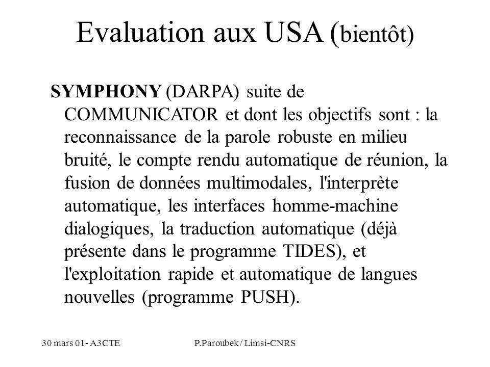 30 mars 01- A3CTEP.Paroubek / Limsi-CNRS Evaluation aux USA ( bientôt) SYMPHONY (DARPA) suite de COMMUNICATOR et dont les objectifs sont : la reconnai