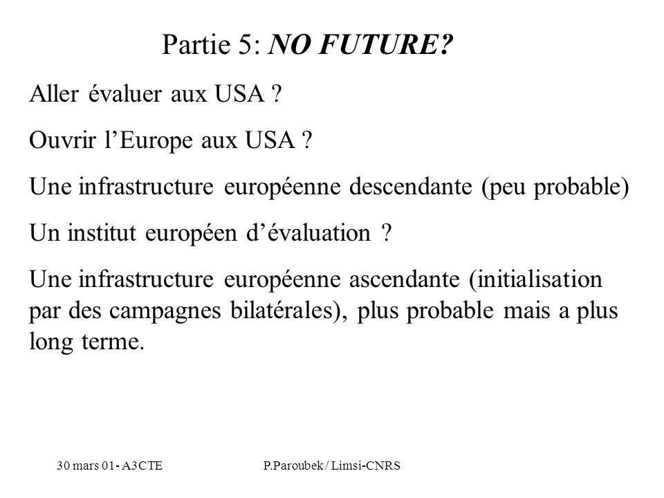 30 mars 01- A3CTEP.Paroubek / Limsi-CNRS Partie 5: NO FUTURE? Aller évaluer aux USA ? Ouvrir lEurope aux USA ? Une infrastructure européenne descendan